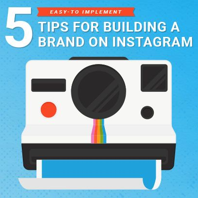 5 Tips for Building a Brand on Instagram