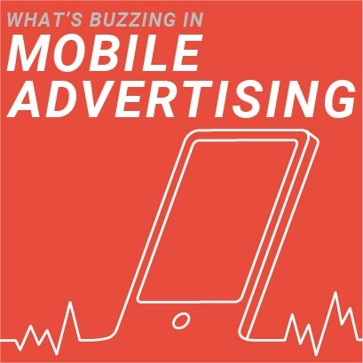 What's Buzzing in Mobile Advertising